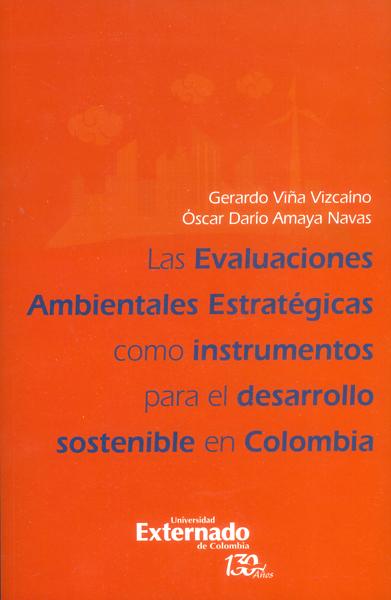 Las evaluaciones ambientales estratégicas como instrumentos para el desarrollo sostenible en Colombia - Gerardo Viña Vizcaíno y Óscar Darío Amaya Navas