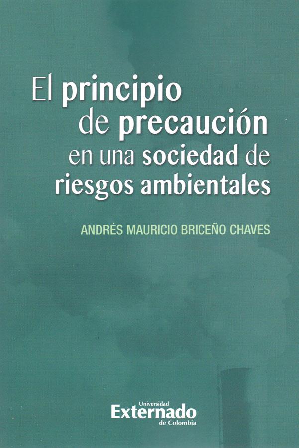 El principio de precaución en una sociedad de riesgos ambientales - Andrés Mauricio Briceño Chaves