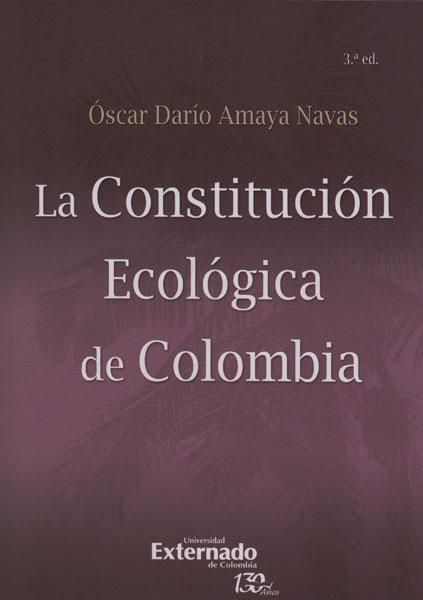 La Constitución Ecológica de Colombia. Tercera Edición - Óscar Darío Amaya Navas