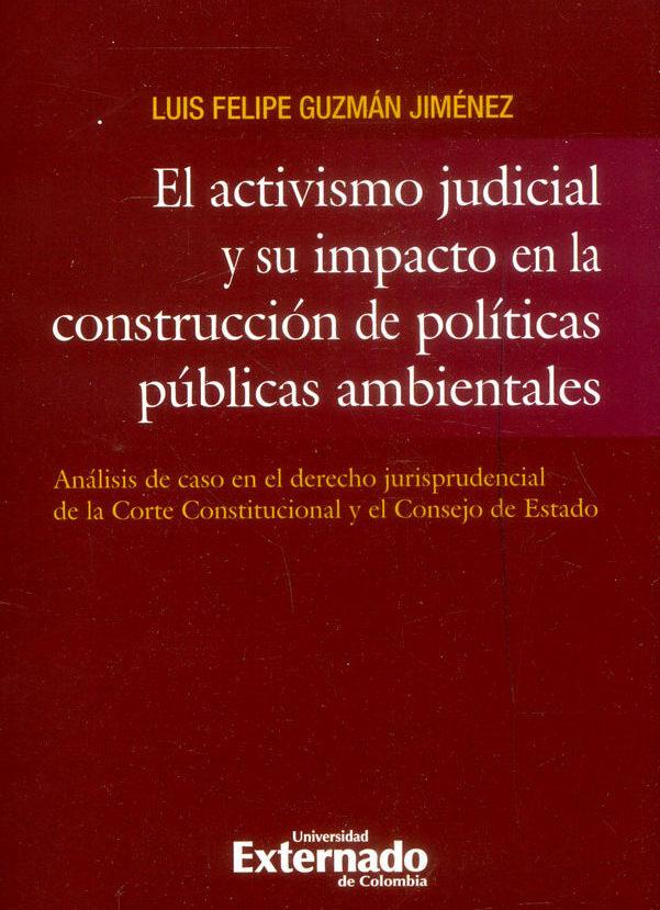 El activismo judicial y su impacto en la construcción de políticas públicas ambientales. Análisis de caso en el derecho jurisprudencial de la Corte Constitucional y el Consejo de Estado