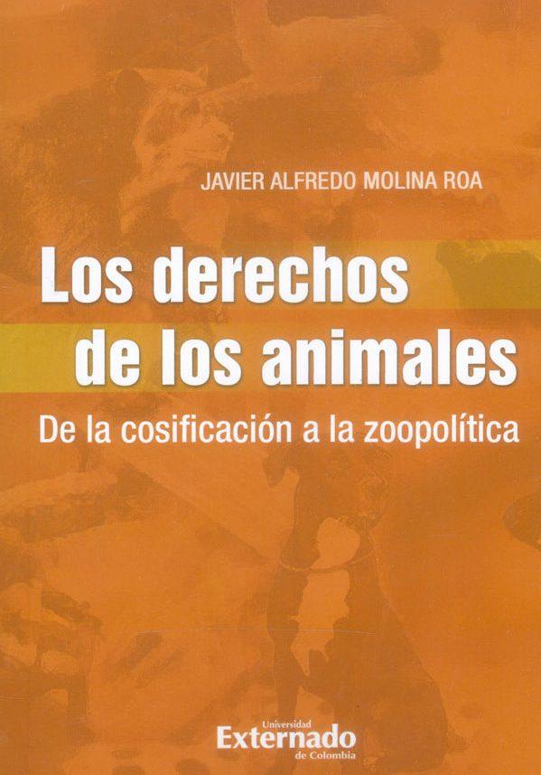 Los derechos de los animales. De la cosificación a la zoopolítica - Javier Molina Roa