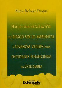 Hacia una regulación de riesgo socio ambiental y finanzas verdes para entidades financieras en Colombia - Alicia Robayo